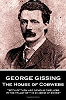 George Gissing - the House of Cobwebs: Both of Them Are Obvious Dwellers in the Valley of the Shadow of Books.