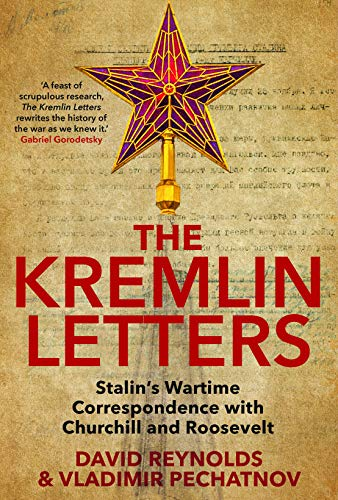 The Kremlin Letters: Stalin's Wartime Correspondence with Churchill and Roosevelt (English Edition)