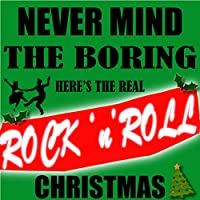 Never Mind The Boring…Here's The Real Rock ' n' Roll Christmas