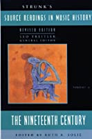Source Readings in Music History: The Nineteenth Century (Source Readings Vol. 6)