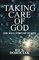 Taking Care of God: The Soul Purpose of Life
