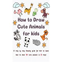 How to Draw Cute Animals for kids: A Step by Step Drawing guide for Kids to Learn How to Draw 30 Cute animals in 8 Easy Steps