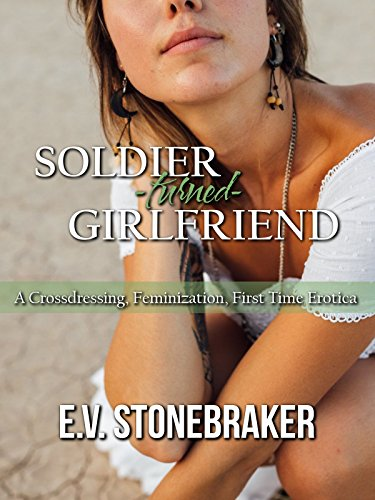 Soldier-Turned-Girlfriend: A Crossdressing, Feminization, First Time Erotica (Turning for Him Book 1) (English Edition)