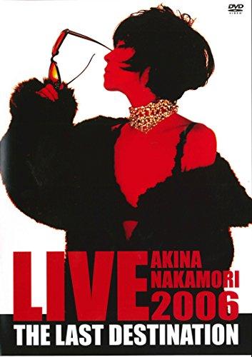 AKINA NAKAMORI LIVE TOUR 2006 The Last Destination [DVD]