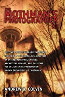 """The Mothman's Photographer III: Meetings With Remarkable Witnesses Touched by the Anomalous Activities of Interdimensional Entities, Archetypal Avatars, and the Eerie Yet Enlightening Phenomenon Known Infamously as """"Mothman"""""""