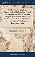 An Historical Geographical, Commercial, and Philosophical View of the American United States, and of the European Settlements in America and the West-Indies. by W. Winterbotham. in Four Volumes. with Numerous Engravings. ... of 4; Volume 4