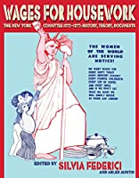 Wages for Housework: The New York Committee 1972–1977: History, Theory, Documents