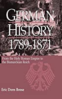 German History 1789-1871: From the Holy Roman Empire to Bismarckian Reich