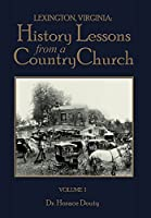 Lexington, Virginia: History Lessons from a Country Church Volume 1