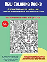 New Coloring Books (40 Complex and Intricate Coloring Pages): An Intricate and Complex Coloring Book That Requires Fine-Tipped Pens and Pencils Only: Coloring Pages Include Buildings, Architecture, Fantasy, Animals, Patterns & Flowers