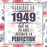 Fabriqué En 1949 Âgé de 70 ans Jusqu'à la Perfection: 70eme d'anniversaire Cadeau | Floral Livre d'or 70 ans | Un livre d'or de la fête du 70e anniversaire pour femme, mère, amie - 120 pages pour les félicitations écrites