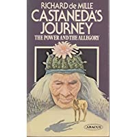 Castaneda's Journey: The Power and the Allegory (Abacus Books)