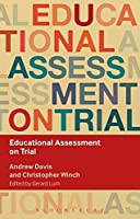 Educational Assessment on Trial (Key Debates in Educational Policy)