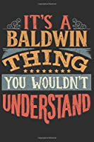 It's A Baldwin You Wouldn't Understand: Want To Create An Emotional Moment For The Baldwin Family? Show The Baldwin's You Care With This Personal Custom Gift With Baldwin's Very Own Family Name Surname Planner Calendar Notebook Journal