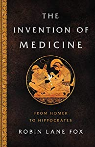 The Invention of Medicine: From Homer to Hippocrates (English Edition)