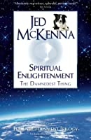 Spiritual Enlightenment, the Damnedest Thing: Book One of The Enlightenment Trilogy by Jed McKenna(2011-10-02)