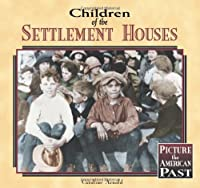 Children of the Settlement Houses (Picture the American Past)
