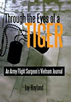 Through the Eyes of a Tiger: An Army Flight Surgeons Vietnam Journal