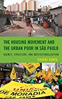 The Housing Movement and the Urban Poor in São Paulo: Agency, Structure, and Institutionalization