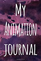 My Animation Journal: The perfect gift for the artist in your life - 119 page lined journal!