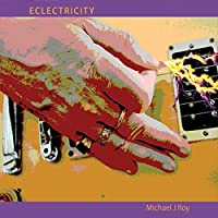 Eclectricity by Michael J Roy (2013-05-03)