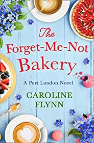 The Forget-Me-Not Bakery: Escape with a heartwarming feel good romance this summer!