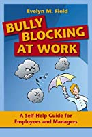 Bully Blocking at Work: A Self-Help Guide for Employees and Managers by Evelyn M. Field(2010-03-01)