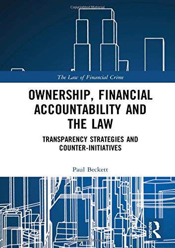 Download Ownership, Financial Accountability and the Law: Transparency Strategies and Counter-Initiatives (The Law of Financial Crime) 1138359882