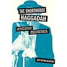The Unorthodox Haggadah: A Dogma-free Passover for Jews and Other Chosen People