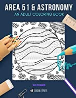 AREA 51 & ASTRONOMY: AN ADULT COLORING BOOK: Area 51 & Astronomy - 2 Coloring Books In 1