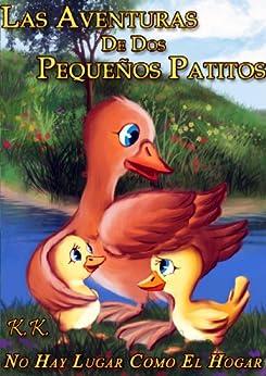 [K., K.]のLas Aventuras De Dos  Pequeños Patitos - '' No Hay Lugar Como El Hogar'' (libro I) (Spanish Edition)