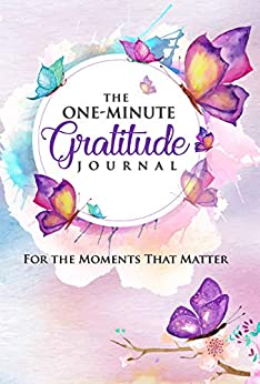 The One-Minute Gratitude Journal: For the Moments That Matter: A 52 Week Guide to a Happier, More Fulfilled Life: Gratitude Journal by [Wyman, Pat]