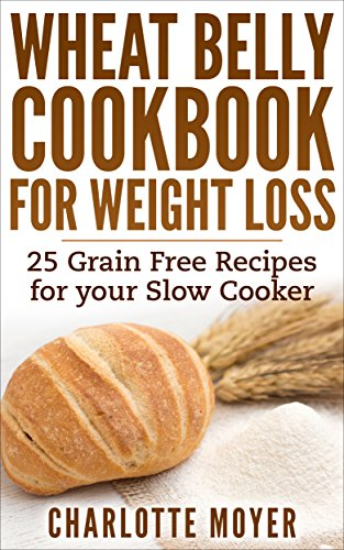 WHEAT BELLY: SLOW COOKER: Cookbook of 25 Grain Free Recipes for Weight Loss (Weight Loss, Low Carb, Grain Free,Healthy) (English Edition)