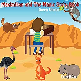 Maximilian and the Magic Story Book: Down Under (Pre-School Picture Story Book Book 2) by [Ryan, Dan]