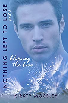 Blurring the Lines: (Nothing Left to Lose, Part 2) (Guarded Hearts) by [Moseley, Kirsty]