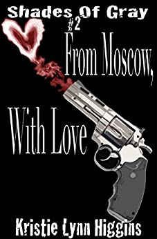 #2 Shades of Gray: From Moscow, With Love (SOG- Science Fiction Action Adventure Mystery Serial Series) by [Higgins, Kristie Lynn]