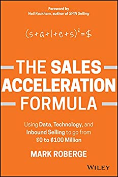 [Roberge, Mark]のThe Sales Acceleration Formula: Using Data, Technology, and Inbound Selling to go from $0 to $100 Million (English Edition)