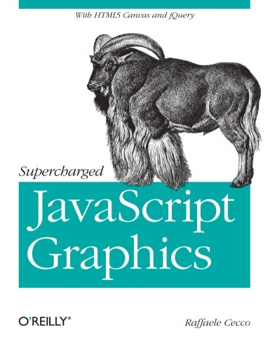 Download Supercharged JavaScript Graphics: with HTML5 canvas, jQuery, and More 1449393632