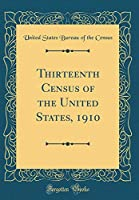 Thirteenth Census of the United States, 1910 (Classic Reprint)