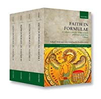 Faith in Formulae: A Collection of Early Christian Creeds and Creed-related Texts (Oxford Early Christian Texts)