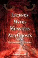 Legends Myths Monsters And Ghost VOL. 2 The Northern USA Edition