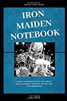 Iron Maiden Notebook: Great Notebook for School or as a Diary, Lined With More than 100 Pages Notebook that can serve as a Planner, Journal, Notes and for Drawings.