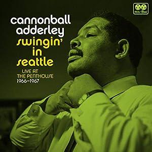 キャノンボール・アダレイ / スウィンギン・イン・シアトル : ライヴ・アット・ザ・ペントハウス 1966-1967 (Cannonball Adderley / Swingin' in Seattle: Live at the Penthouse 1966-1967) [CD] [Import] [日本語帯・解説付]