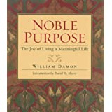 Noble Purpose: Joy Of Living A Meaningful Life
