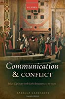 Communication and Conflict: Italian Diplomacy in the Early Renaissance, 1350-1520 (Oxford Studies in Modern European History)