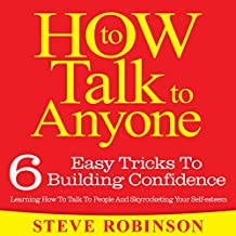 How To Talk To Anyone: 6 Easy Tricks To Building Confidence, Learning How To Talk To People And Skyrocketing Your Self-esteem: How To Talk To Anyone, Book 1