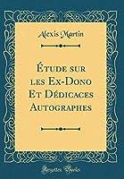 Étude Sur Les Ex-Dono Et Dédicaces Autographes (Classic Reprint)