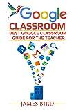 Google Classroom: Best Google Classroom Guide for the Teacher (Google Classroom, Google Classroom for Teachers, Google Classroom App Book 1) (English Edition)