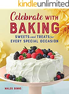 Celebrate with Baking: Sweets and Treats for Every Special Occasion (English Edition)
