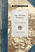 The Old Sixth Regiment: Its War Record, 1861-1865 (Civil War)